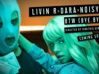 LIVIN R x DARA x NOISY – BTW (Bye Bye)
