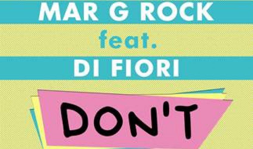 """Ο DJ και παραγωγός Mar G Rock μας παρουσιάζει το νέο του single """"Don't"""", στο οποίο τα φωνητικά ανήκουν στην Di Fiori."""