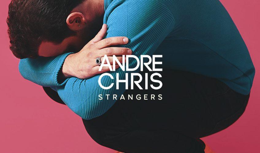 """Κυκλοφόρησε το νέο single του Andre Chris, """"Strangers""""."""