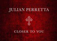 """Τώρα, ο Julian Perretta μας παρουσιάζει αυτό που αναμένεται να γίνει το νέο του hit single,  το τραγούδι """"Closer To You""""."""