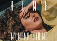 """Η νέα και ταλαντούχα star από την Βουλγαρία, Alma, γνωστή για τον ρομαντικό, pop μελαγχολικό ήχο της, κυκλοφορεί το 5ο της single """"My Mama Told Me""""."""